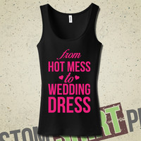 From Hot Mess To Wedding Dress Tank  - T-Shirt - Tee - Funny - Workout - Fitness - Motivation - Sweating For The Wedding - Getting Married