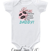 Kiss Me and You Will Have to Answer to my Daddy Baby Bodysuit or Toddler Tee