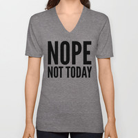 NOPE NOT TODAY V-neck T-shirt by CreativeAngel   Society6