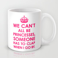 We Can't All Be Princesses (Bright Pink) Mug by CreativeAngel | Society6