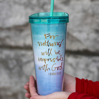 Nothing Impossible Luke 1:37 Tumbler {22 oz}