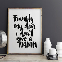 """PRINTABLE ART """"Frankly My Dear I Don't Give A Damn"""" Gone With The Wind Quote Fashion Quote Black White Wall Decor Gift Bedroom Wall Decor"""