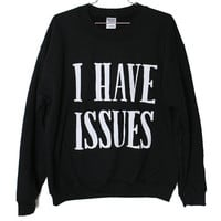 I Have Issues Sweatshirt (Select Size)