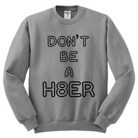 Don't Be A Hater Mens Sweatshirt