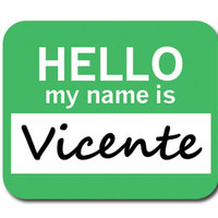 Vicente Hello My Name Is Mouse Pad
