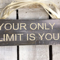 Your Only Limit Is You. Gift Son/Daughter.Motivational Sign.Teenagers Gift.