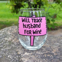 Will Trade Husband For Wine hand painted wine glass