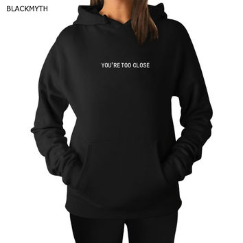 BLACKMYTH Fashionable YOU'RE  TOO CLOSE Lettered Black White Grey Pullover Tops  Women's  Fresh Style Loose Hoodies Sweatshirts
