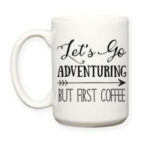 Let's Go Adventuring But First Coffee Adventure Awaits Decorative Typography Coffee Mug