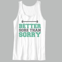 Better Sore Than Sorry Unisex Tank Top - For Gym Time - Great Motivation