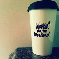 Workin For The Weekend Travel Coffee/Tea Cup