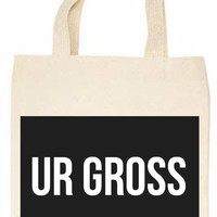 Ur Gross Tote Bag