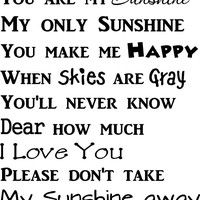 #1 You are my sunshine my only sunshine you make me happy when skies are gray you'll never know dear how much I love you Please don't take my sunshine away lullaby cute wall quotes sayings art vinyl decal
