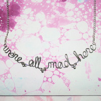 We are All Mad Here Necklace