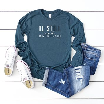 Be Still and Know That I am God | Long Sleeve Graphic Tee