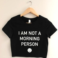 I Am Not a Morning Person Black Graphic Crop Top