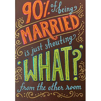 Anniversary Greeting Card  - 90% of Being Married