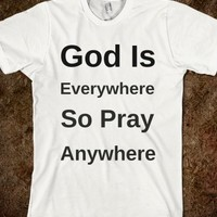 GOD IS EVERYWHERE SO PRAY ANYWHERE