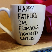 Coffee/Tea/Cup/Mug/Custom/Personalized/Funny/Happy Father's Day. From your favorite child./ Father's Day/Dishwasher safe