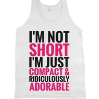 I'm Not Short Im Just Compact And Ridiculously Adorable Tank Top Pi...