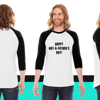 Happy Not A Father's Day American Apparel Unisex 3/4 Sleeve T-Shirt