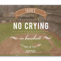 A League Of Their Own Quote Print, Movie Quote, Typography Print, Sports, Funny Film Quote - There's No Crying In Baseball - 8x10 or 11x14