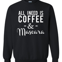 All I need is coffee and mascara Crewneck Sweatshirt