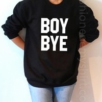 Boy Bye - Unisex Sweatshirt for Women - shpfy
