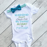 Warning Dont check out my daddy Onesuit mommy is psycho babyshower gifts funny baby Onesuits dont check out daddy mommy psycho gifts for baby