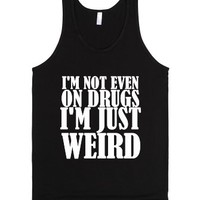 I'm Not Even On Drugs I'm Just Weird Tank Wht-Unisex Black Tank