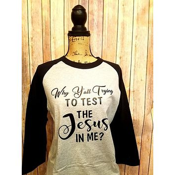 Why Y'all Trying To Test The Jesus in Me? - Adult 3/4 Raglan Baseball Tee