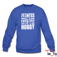 Fitness Is A Lifestyle Not A Hobby sweatshirt