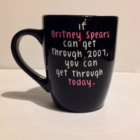If Britney Spears Can Get Through. coffee mug