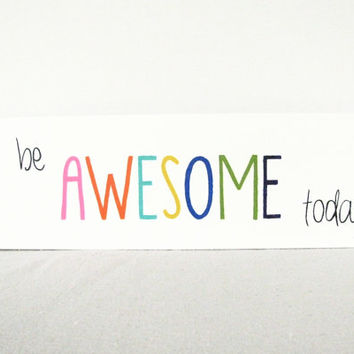Wooden Sign - Be AWESOME Today - Hand Painted Rainbow Lettering on Wood