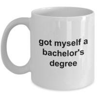 Bachelor Degree Mug Graduation Gifts - Got Myself a Bachelor's Degree Ceramic Coffee Cup