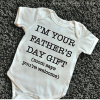 I'm Your Fathers Day Gift Mom Says You're Welcome Bodysuit Baby Boy Shirt Funny Fathers Day Shirt New Dad 075
