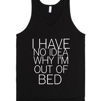 I Have No Idea Why I'm Out Of Bed-Unisex Black Tank
