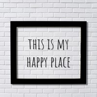 This is my Happy Place - Floating Quote - Happiness Fun Funny Sign - Home Decor House Favorite Place