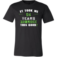 24th Birthday Shirt - It took me 24 years to look this good - Funny Gift