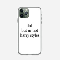 Lol But Ur Not Harry Styles iPhone 11 Pro Case