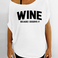 Wine - Because I Deserve It - White Off the Shoulder Slouchy Tee