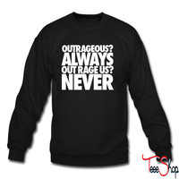 Outrageous Always Out Rage Us Never crewneck sweatshirt