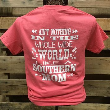 Southern Chics Nothing in the World Like a Southern Mom Girlie  Bright T Shirt