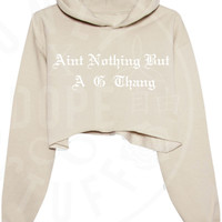 Aint Nothing But A G Thang Cropped Hoodie