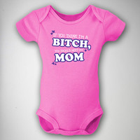 'If You Think I'm a Bitch, You Should Meet My Mom' Infant Snapsuit