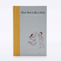 How Not To Be a Dick Book - Urban Outfitters