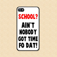Iphone case School Ain't nobody got time for dat for that Sweet Brown funny Iphone 4 or iphone 5 case cool awesome Iphone 4s case funny