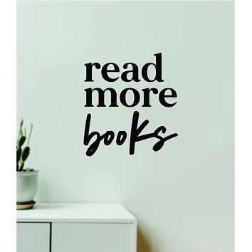 Read More Books V2 Decal Sticker Quote Wall Vinyl Art Wall Bedroom Room Home Decor Inspirational Teen Baby Nursery Girls Playroom Library School Teacher