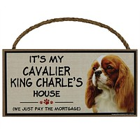 It's My Cavalier King Charles's House Wood Sign