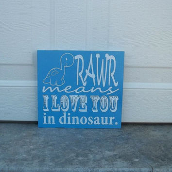 Rawr Means I Love You In Dinosaur 10x10 Wood Sign